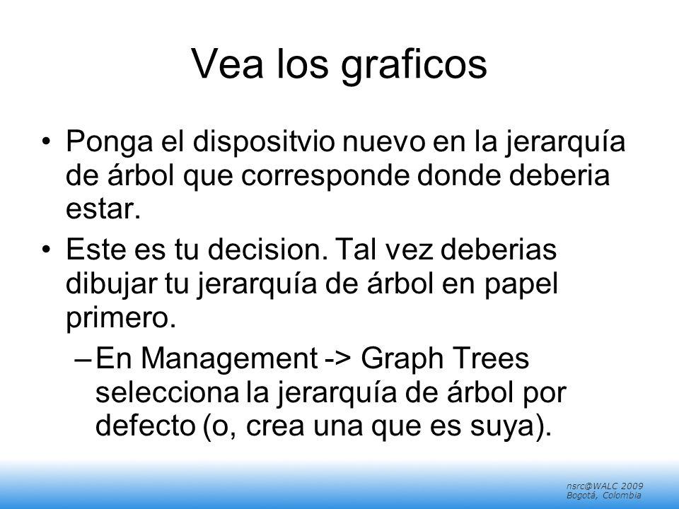 nsrc@walc 2008 Mérida, Venezuela nsrc@WALC 2009 Bogotá, Colombia Vea los graficos Ponga el dispositvio nuevo en la jerarquía de árbol que corresponde donde deberia estar.