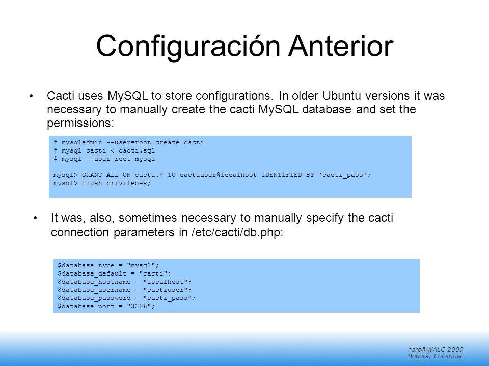 nsrc@walc 2008 Mérida, Venezuela nsrc@WALC 2009 Bogotá, Colombia Configuración Anterior Cacti uses MySQL to store configurations.