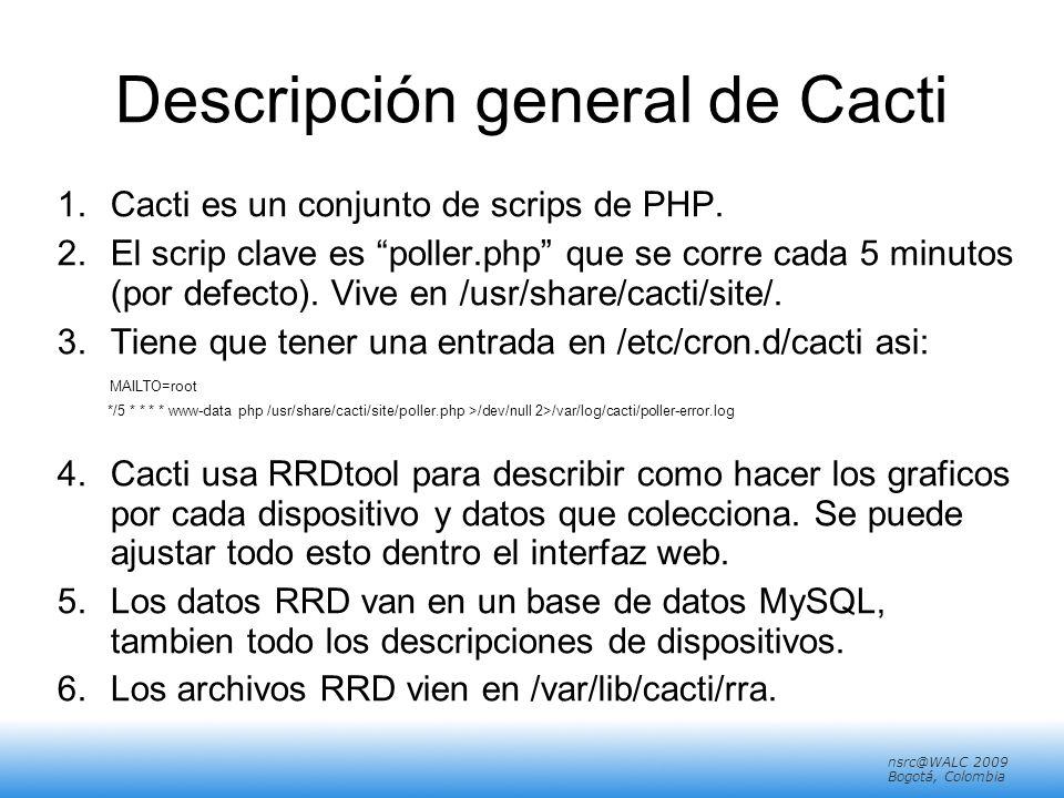 nsrc@walc 2008 Mérida, Venezuela nsrc@WALC 2009 Bogotá, Colombia Descripción general de Cacti 1.Cacti es un conjunto de scrips de PHP.