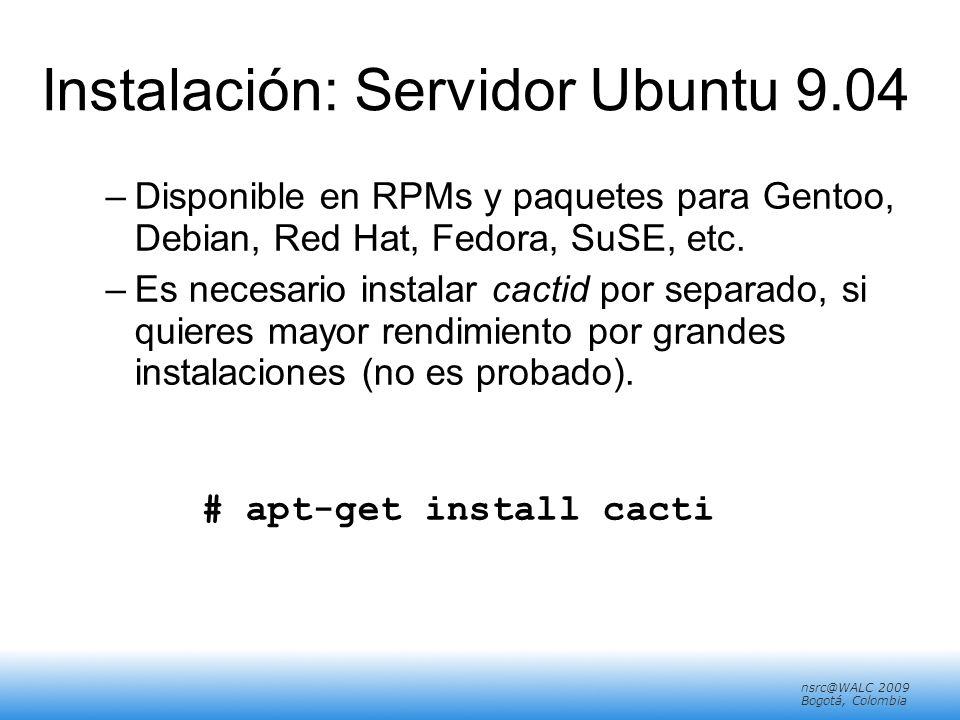 nsrc@walc 2008 Mérida, Venezuela nsrc@WALC 2009 Bogotá, Colombia Instalación: Servidor Ubuntu 9.04 –Disponible en RPMs y paquetes para Gentoo, Debian, Red Hat, Fedora, SuSE, etc.