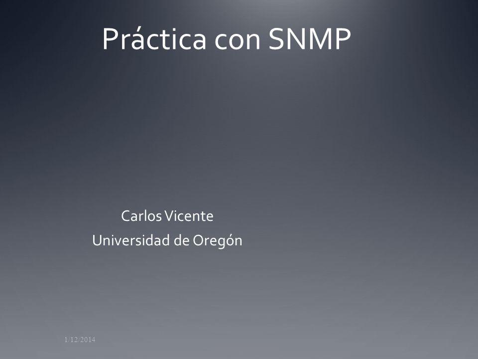 Práctica con SNMP 1/12/2014 Carlos Vicente Universidad de Oregón