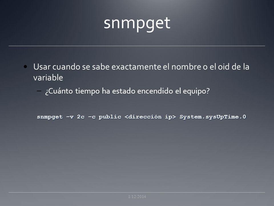 snmpget Usar cuando se sabe exactamente el nombre o el oid de la variable – ¿Cuánto tiempo ha estado encendido el equipo.