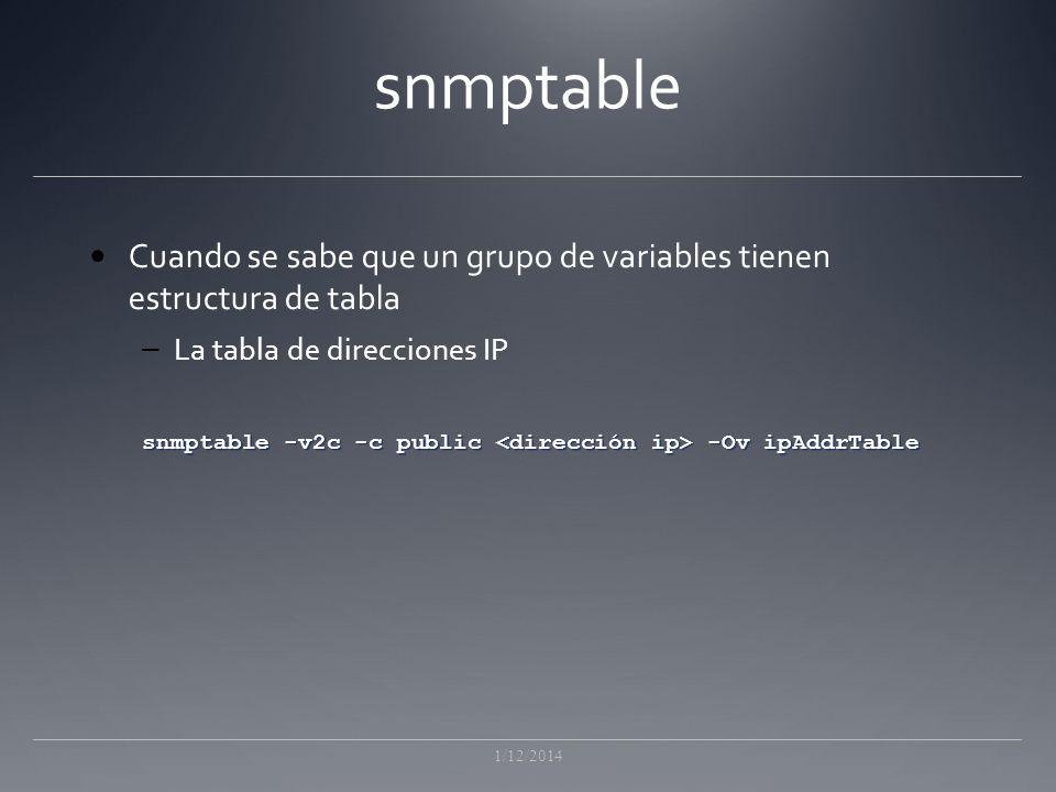 snmptable Cuando se sabe que un grupo de variables tienen estructura de tabla – La tabla de direcciones IP snmptable -v2c -c public -Ov ipAddrTable 1/12/2014