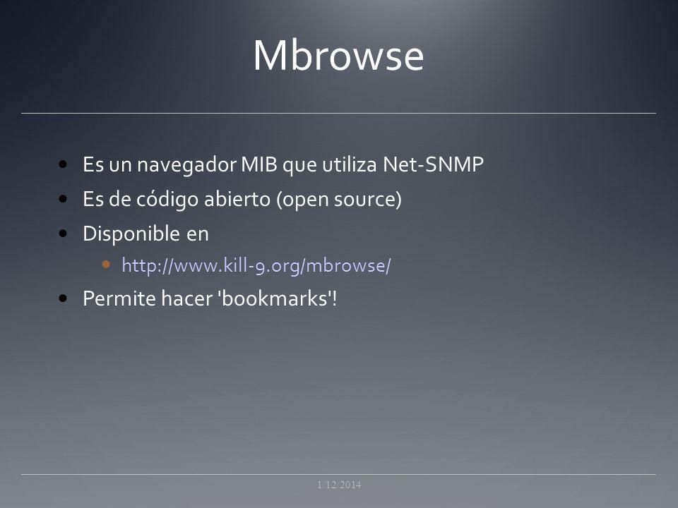 Mbrowse Es un navegador MIB que utiliza Net-SNMP Es de código abierto (open source) Disponible en http://www.kill-9.org/mbrowse/ Permite hacer bookmarks .