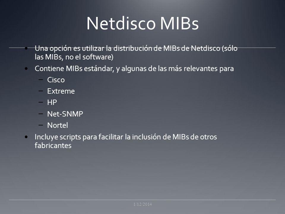 Netdisco MIBs Una opción es utilizar la distribución de MIBs de Netdisco (sólo las MIBs, no el software) Contiene MIBs estándar, y algunas de las más relevantes para – Cisco – Extreme – HP – Net-SNMP – Nortel Incluye scripts para facilitar la inclusión de MIBs de otros fabricantes 1/12/2014