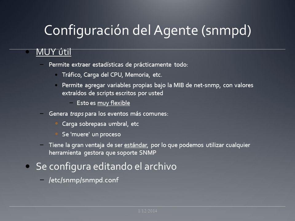 Configuración del Agente (snmpd) MUY útil – Permite extraer estadísticas de prácticamente todo: Tráfico, Carga del CPU, Memoria, etc.