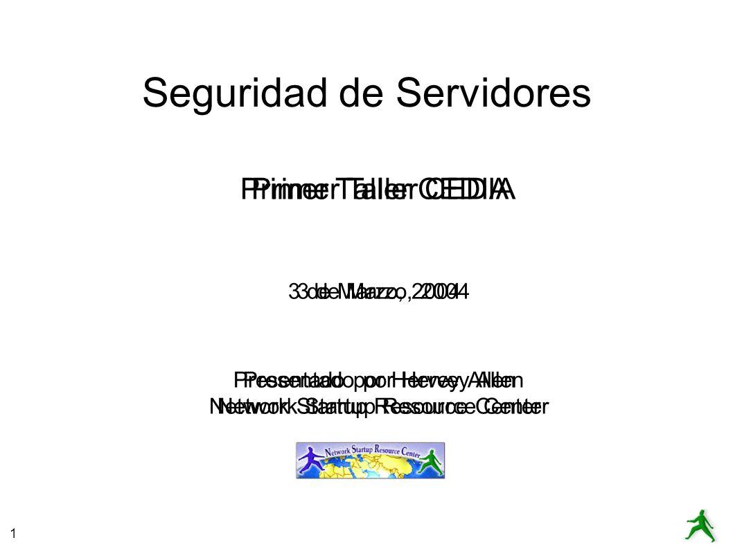 1 Seguridad de Servidores Primer Taller CEDIA 3 de Marzo, 2004 Presentado por Hervey Allen Network Startup Resource Center Primer Taller CEDIA 3 de Ma