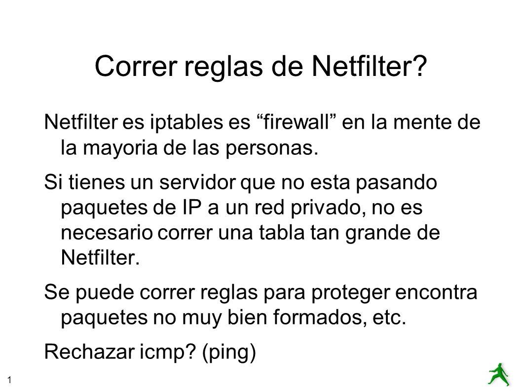 1 Correr reglas de Netfilter? Netfilter es iptables es firewall en la mente de la mayoria de las personas. Si tienes un servidor que no esta pasando p