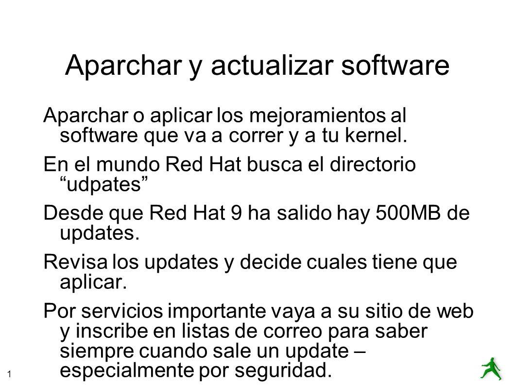 1 Aparchar y actualizar software Aparchar o aplicar los mejoramientos al software que va a correr y a tu kernel. En el mundo Red Hat busca el director