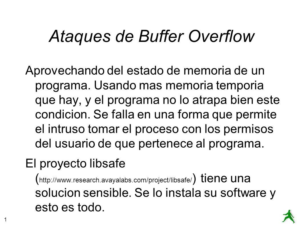 1 Ataques de Buffer Overflow Aprovechando del estado de memoria de un programa. Usando mas memoria temporia que hay, y el programa no lo atrapa bien e