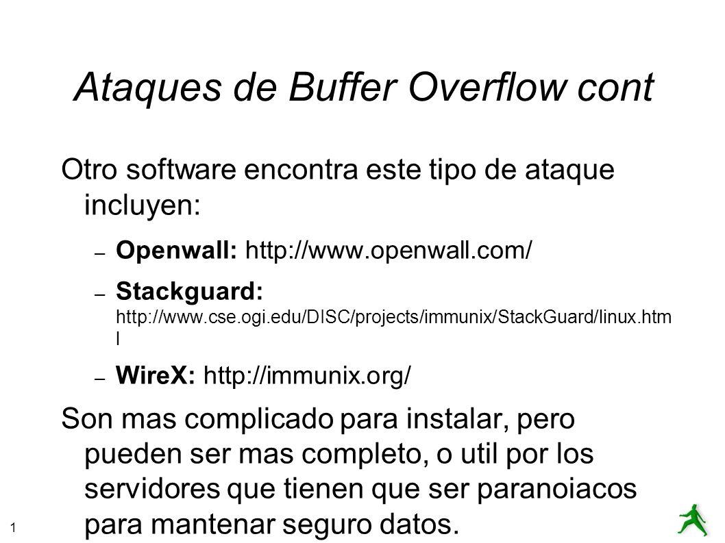1 Ataques de Buffer Overflow cont Otro software encontra este tipo de ataque incluyen: – Openwall: http://www.openwall.com/ – Stackguard: http://www.c