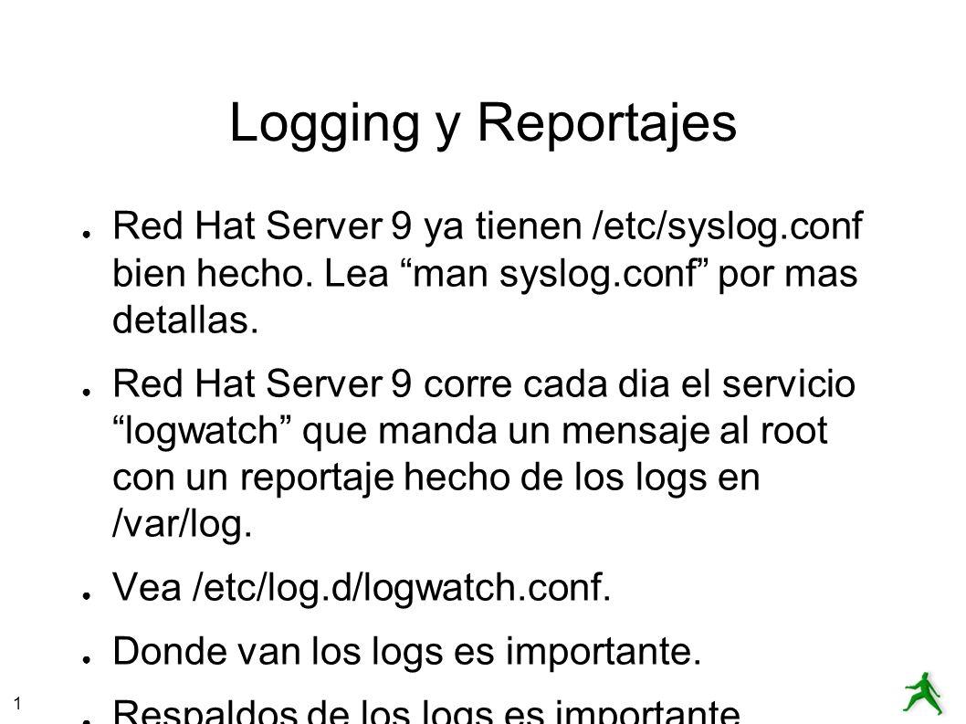 1 Logging y Reportajes Red Hat Server 9 ya tienen /etc/syslog.conf bien hecho. Lea man syslog.conf por mas detallas. Red Hat Server 9 corre cada dia e