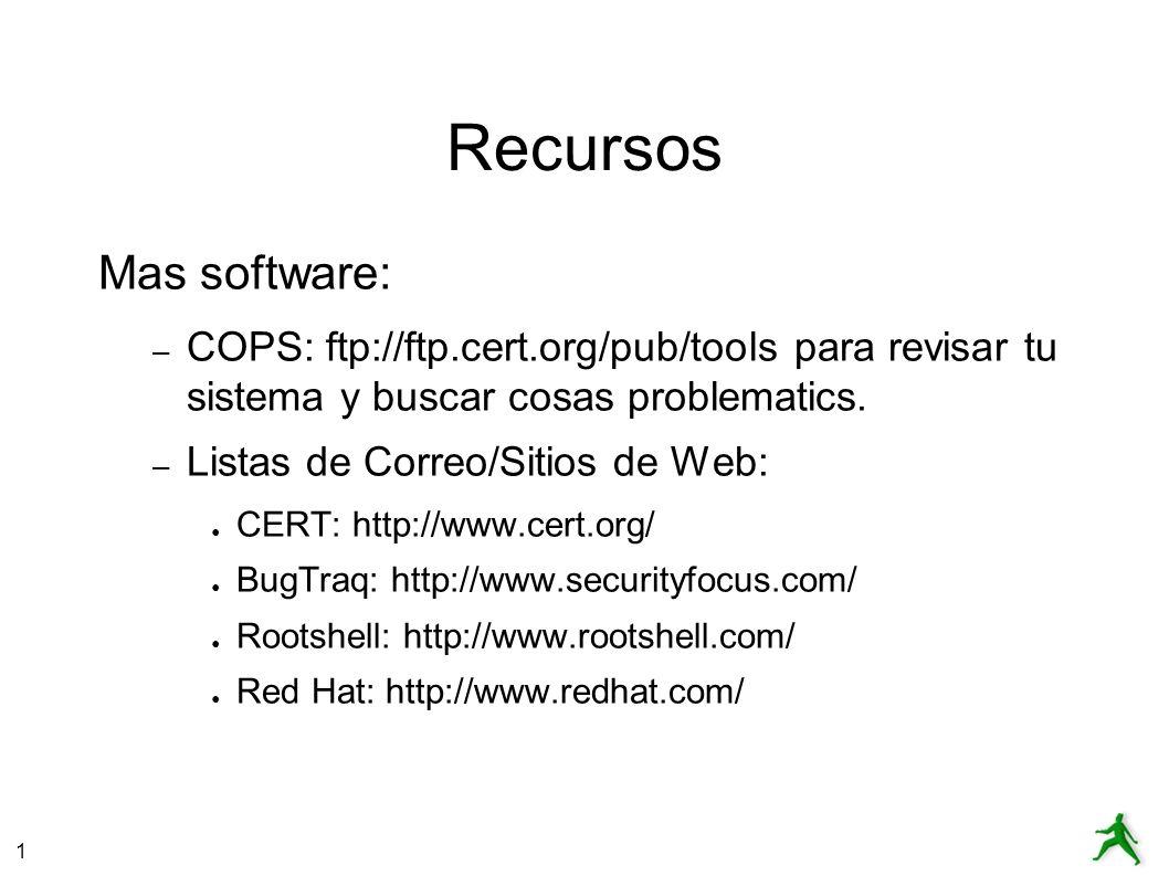 1 Recursos Mas software: – COPS: ftp://ftp.cert.org/pub/tools para revisar tu sistema y buscar cosas problematics. – Listas de Correo/Sitios de Web: C