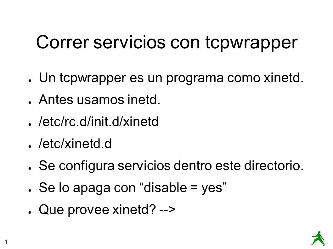 1 Correr servicios con tcpwrapper Un tcpwrapper es un programa como xinetd. Antes usamos inetd. /etc/rc.d/init.d/xinetd /etc/xinetd.d Se configura ser