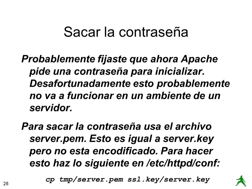 26 Sacar la contraseña Probablemente fijaste que ahora Apache pide una contraseña para inicializar.