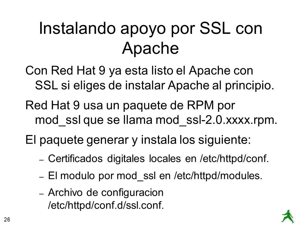 26 Instalando apoyo por SSL con Apache Con Red Hat 9 ya esta listo el Apache con SSL si eliges de instalar Apache al principio.