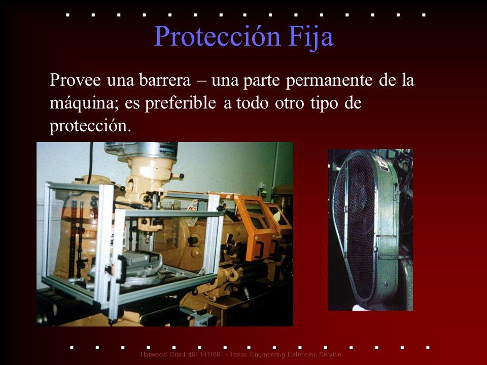 Protección Fija Provee una barrera – una parte permanente de la máquina; es preferible a todo otro tipo de protección.