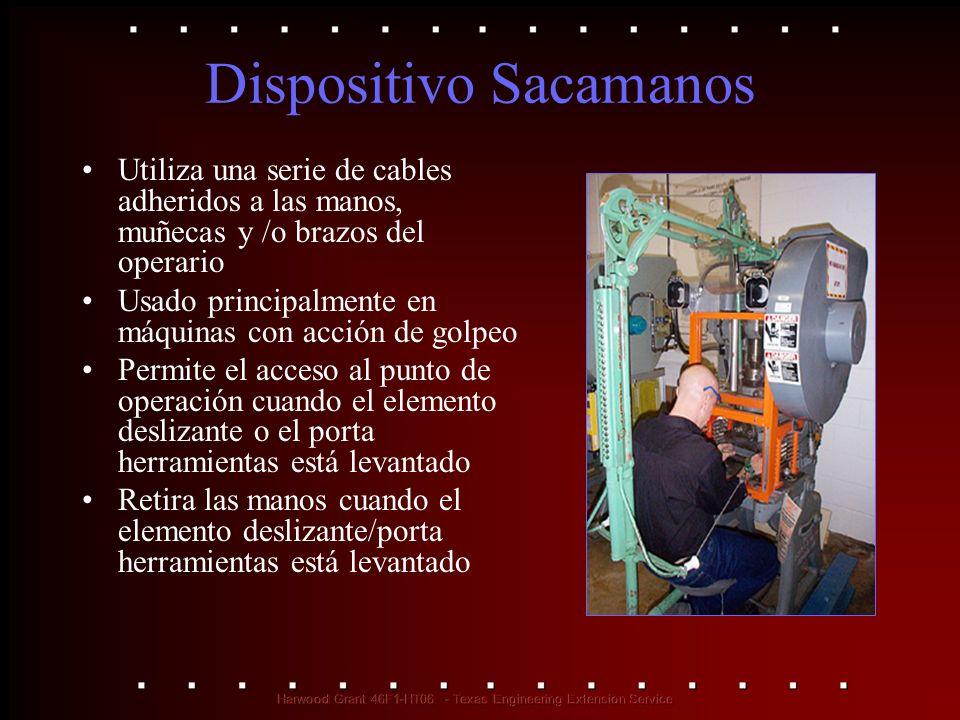 Dispositivo Sacamanos Utiliza una serie de cables adheridos a las manos, muñecas y /o brazos del operario Usado principalmente en máquinas con acción