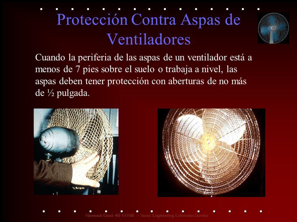 Protección Contra Aspas de Ventiladores Cuando la periferia de las aspas de un ventilador está a menos de 7 pies sobre el suelo o trabaja a nivel, las