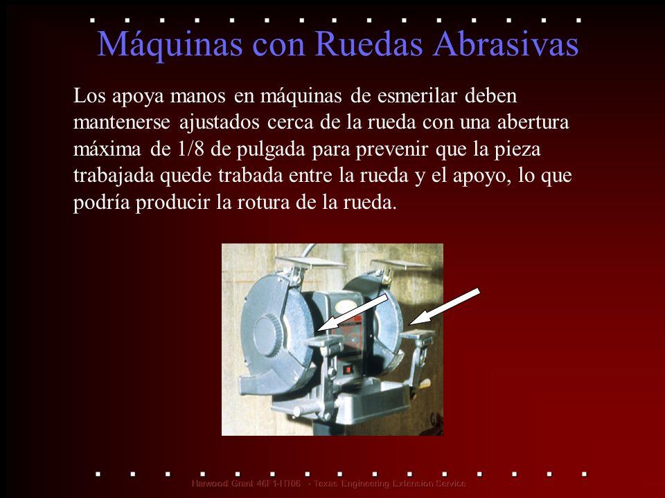 Máquinas con Ruedas Abrasivas Los apoya manos en máquinas de esmerilar deben mantenerse ajustados cerca de la rueda con una abertura máxima de 1/8 de