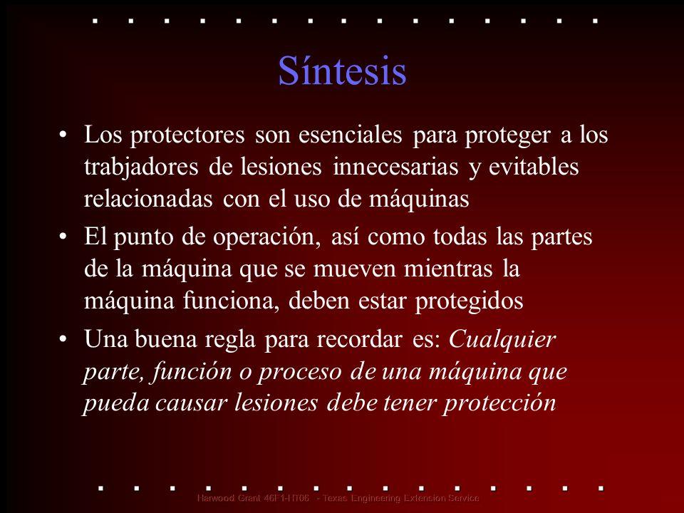 Síntesis Los protectores son esenciales para proteger a los trabjadores de lesiones innecesarias y evitables relacionadas con el uso de máquinas El pu