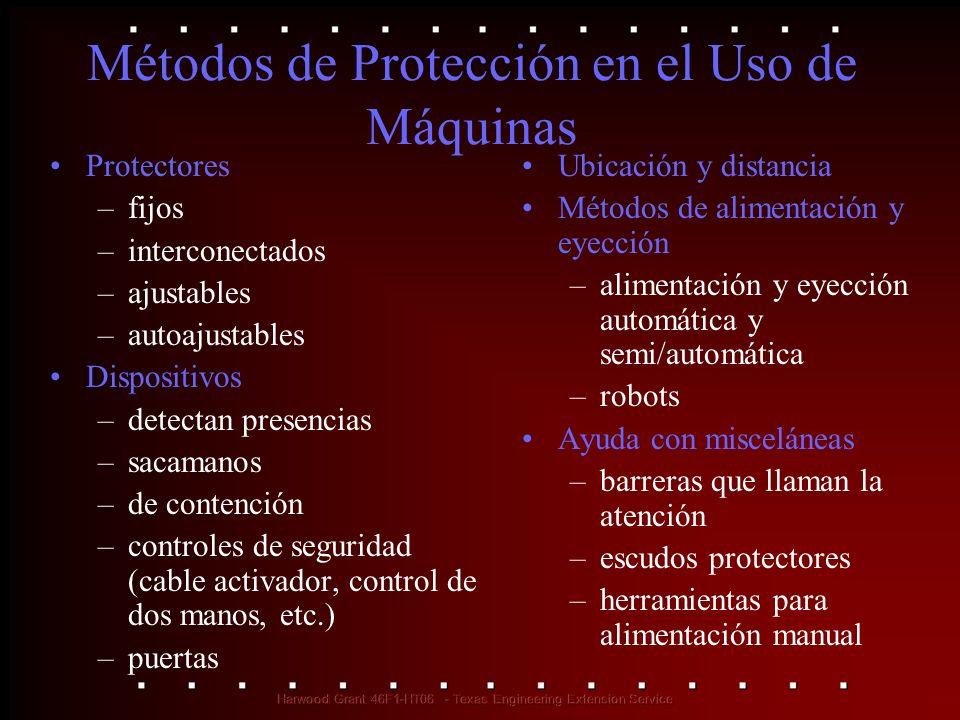 Métodos de Protección en el Uso de Máquinas Protectores –fijos –interconectados –ajustables –autoajustables Dispositivos –detectan presencias –sacaman