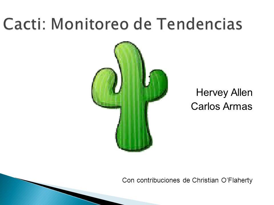 Cacti: Monitoreo de Tendencias Hervey Allen Carlos Armas Con contribuciones de Christian OFlaherty