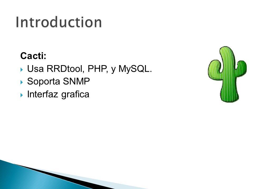 Cacti: Usa RRDtool, PHP, y MySQL. Soporta SNMP Interfaz grafica