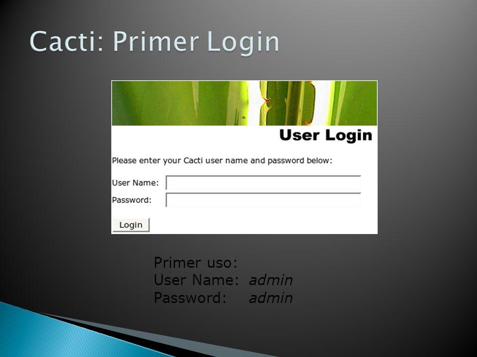Primer uso: User Name:admin Password:admin