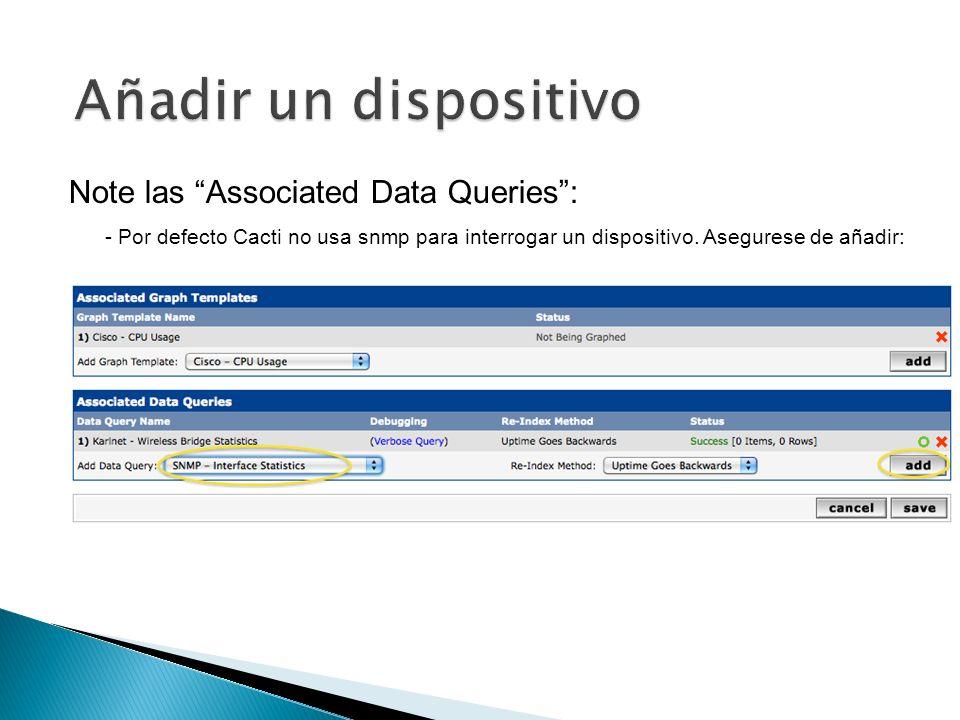 Note las Associated Data Queries: - Por defecto Cacti no usa snmp para interrogar un dispositivo. Asegurese de añadir: