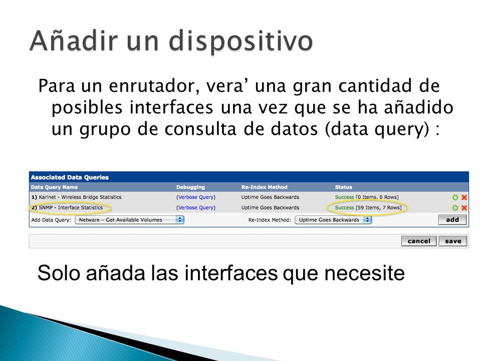Para un enrutador, vera una gran cantidad de posibles interfaces una vez que se ha añadido un grupo de consulta de datos (data query) : Solo añada las