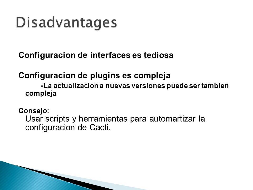 Configuracion de interfaces es tediosa Configuracion de plugins es compleja - La actualizacion a nuevas versiones puede ser tambien compleja Consejo: