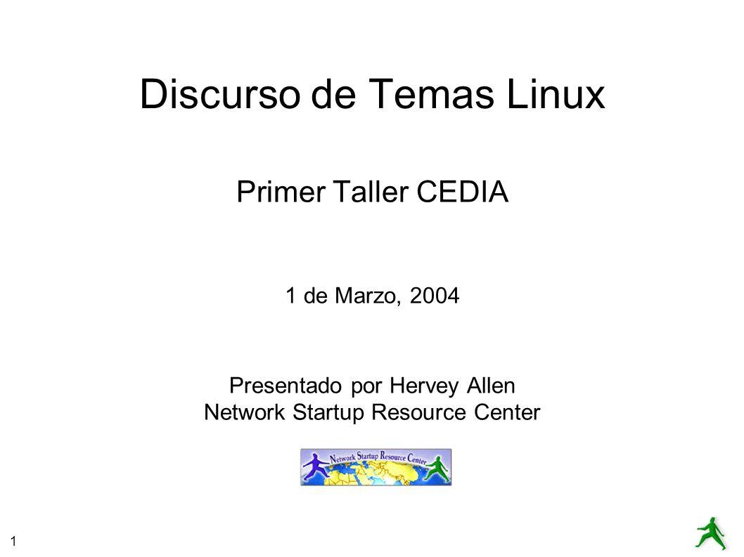 1 Discurso de Temas Linux Primer Taller CEDIA 1 de Marzo, 2004 Presentado por Hervey Allen Network Startup Resource Center