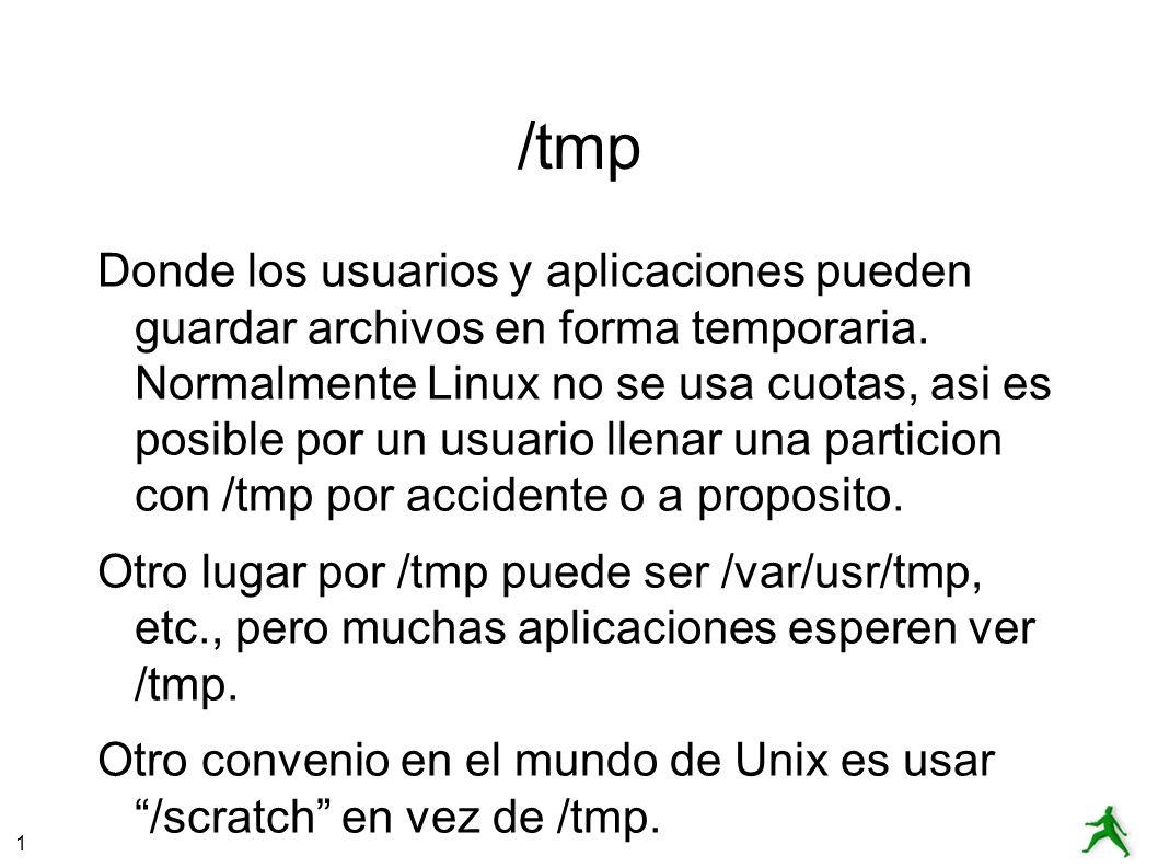1 /tmp Donde los usuarios y aplicaciones pueden guardar archivos en forma temporaria.