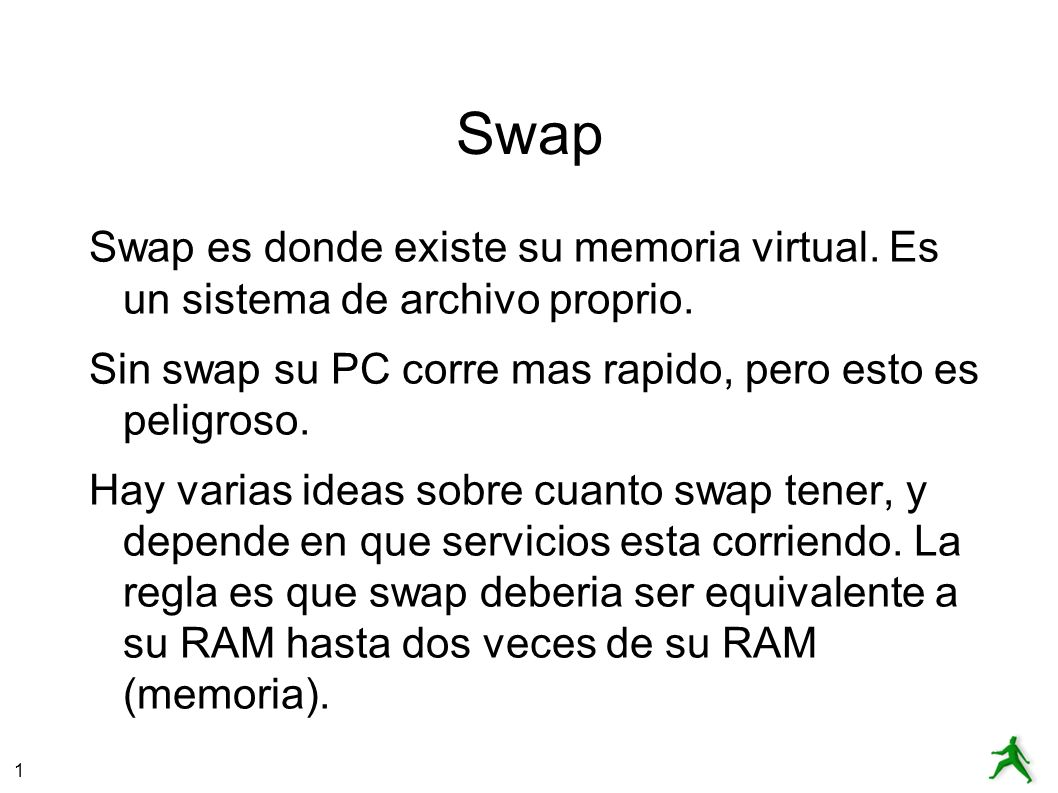 1 Swap Swap es donde existe su memoria virtual. Es un sistema de archivo proprio.