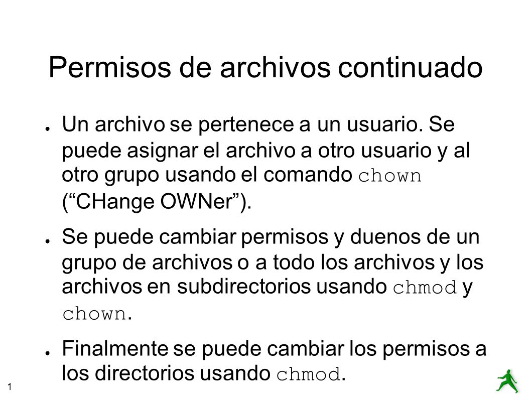 1 Permisos de archivos continuado Un archivo se pertenece a un usuario.