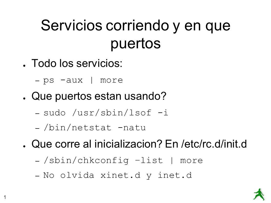 1 Servicios corriendo y en que puertos Todo los servicios: – ps -aux | more Que puertos estan usando.