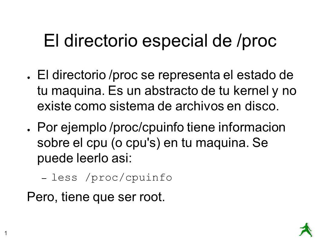 1 El directorio especial de /proc El directorio /proc se representa el estado de tu maquina.