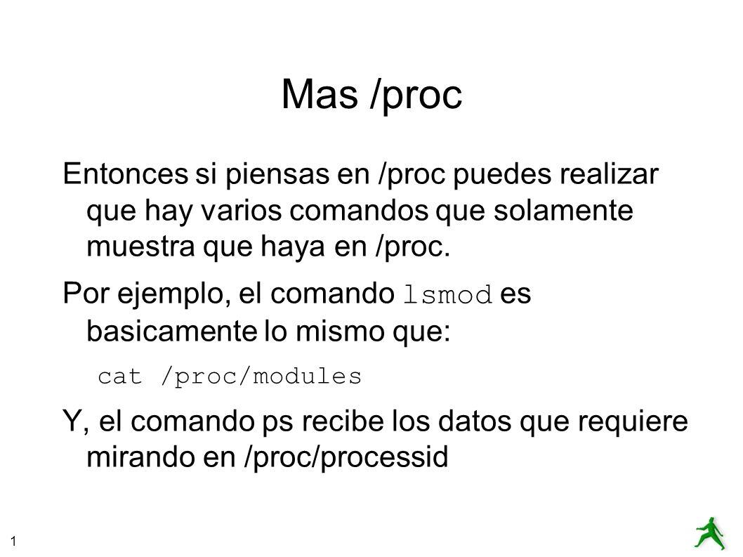 1 Mas /proc Entonces si piensas en /proc puedes realizar que hay varios comandos que solamente muestra que haya en /proc.