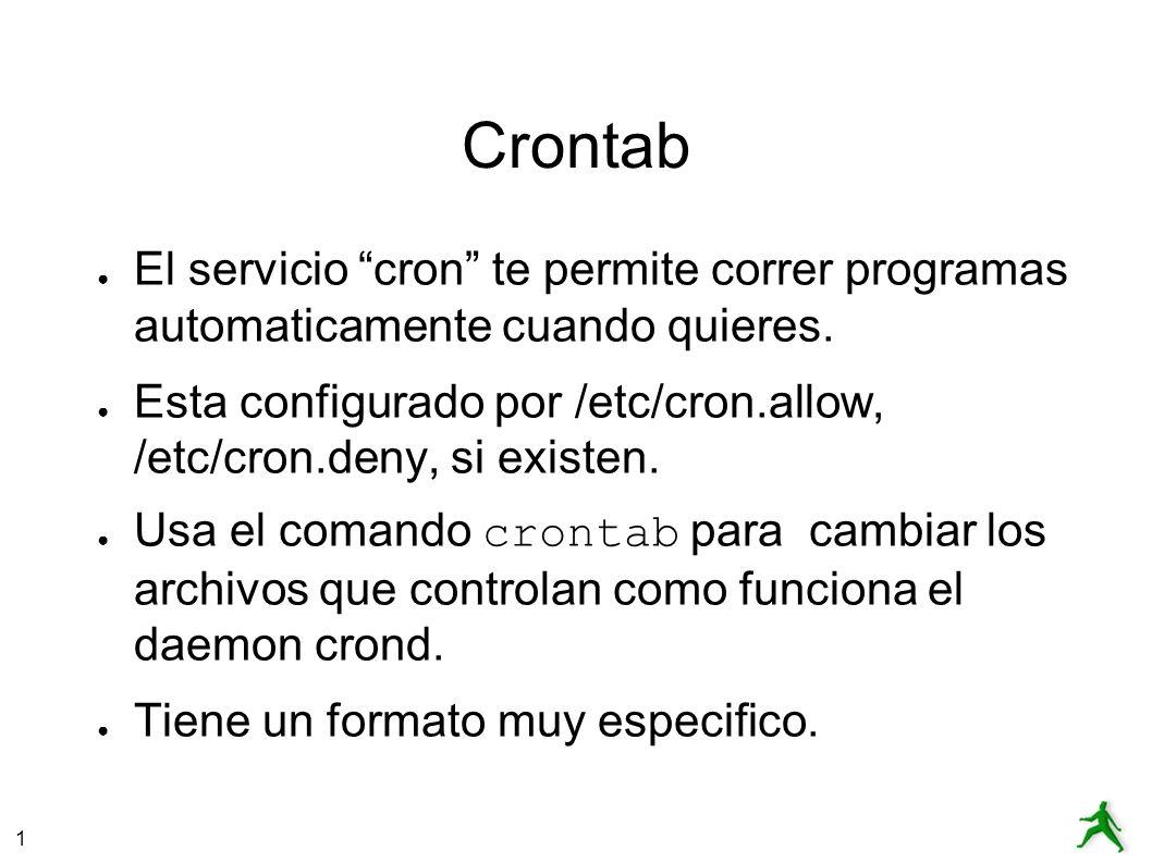 1 Crontab El servicio cron te permite correr programas automaticamente cuando quieres.