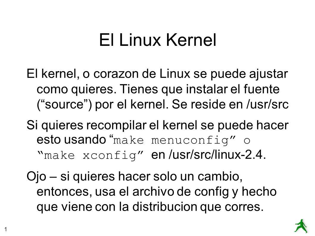 1 El Linux Kernel El kernel, o corazon de Linux se puede ajustar como quieres.