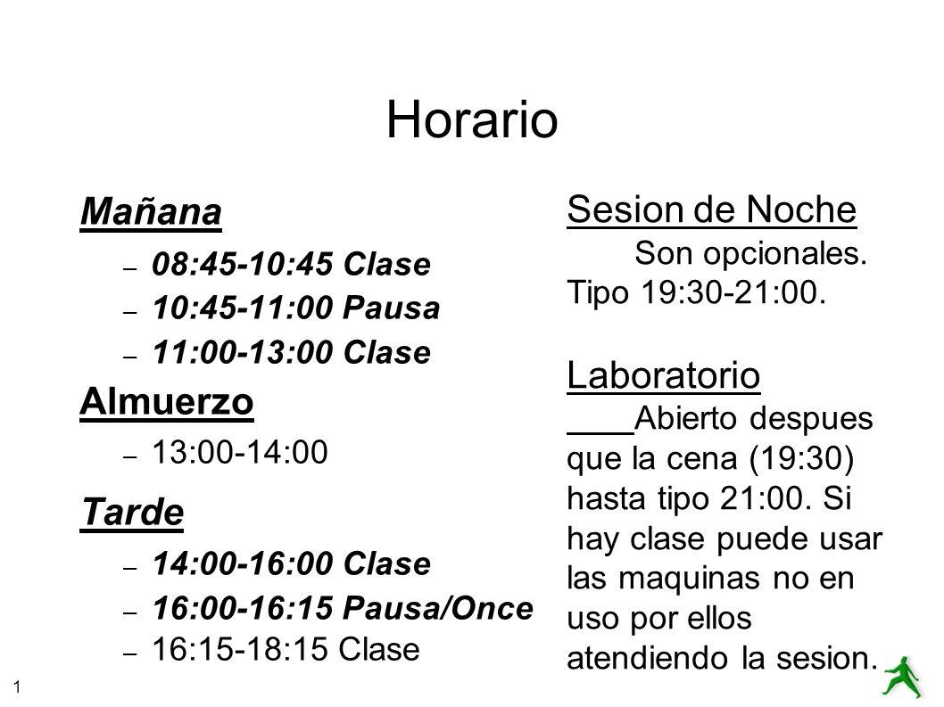 1 Horario Mañana – 08:45-10:45 Clase – 10:45-11:00 Pausa – 11:00-13:00 Clase Almuerzo – 13:00-14:00 Tarde – 14:00-16:00 Clase – 16:00-16:15 Pausa/Once – 16:15-18:15 Clase Sesion de Noche Son opcionales.