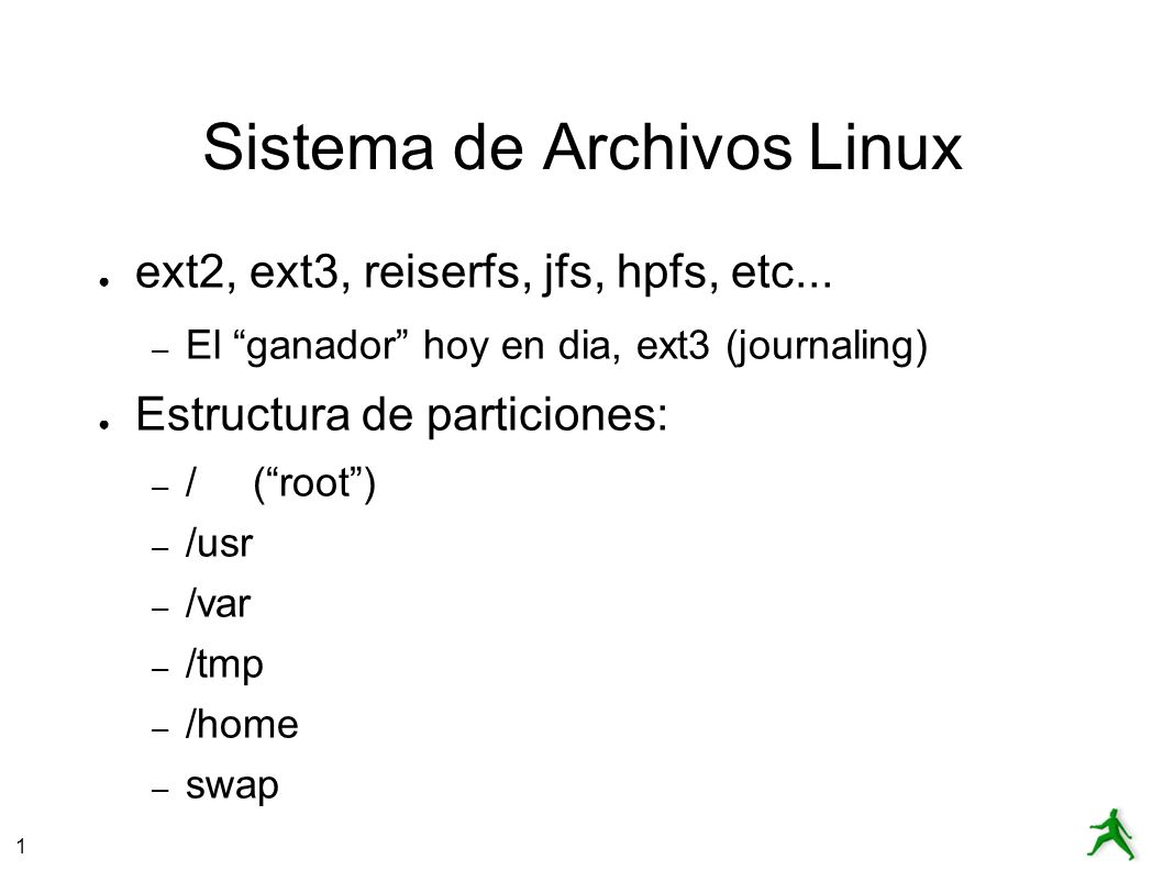 1 Sistema de Archivos Linux ext2, ext3, reiserfs, jfs, hpfs, etc...