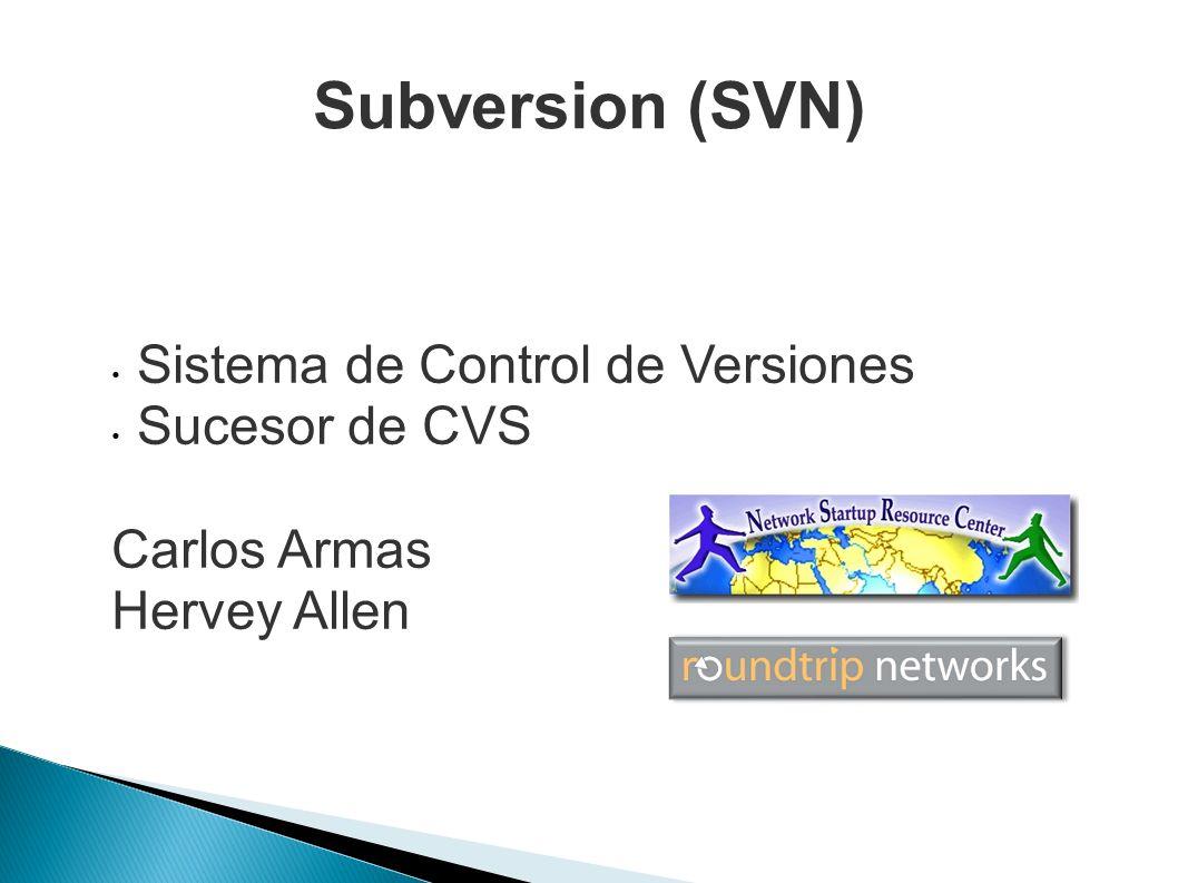 Subversion (SVN) Sistema de Control de Versiones Sucesor de CVS Carlos Armas Hervey Allen