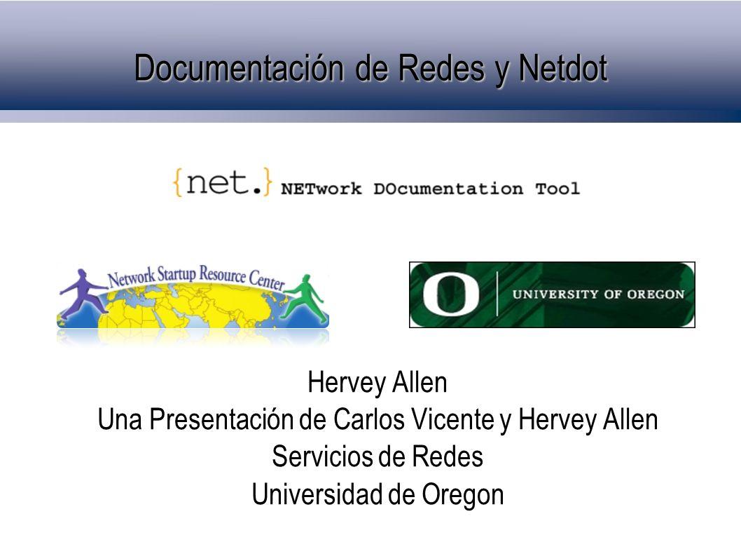 Documentación de Redes y Netdot Hervey Allen Una Presentación de Carlos Vicente y Hervey Allen Servicios de Redes Universidad de Oregon