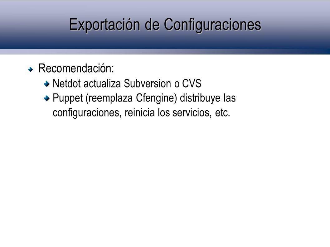 Exportación de Configuraciones Recomendación: Netdot actualiza Subversion o CVS Puppet (reemplaza Cfengine) distribuye las configuraciones, reinicia los servicios, etc.