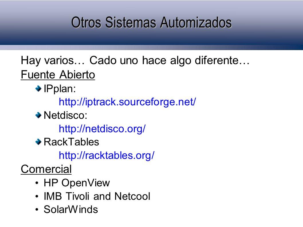 Otros Sistemas Automizados Hay varios… Cado uno hace algo diferente… Fuente Abierto IPplan: http://iptrack.sourceforge.net/ Netdisco: http://netdisco.org/ RackTables http://racktables.org/ Comercial HP OpenView IMB Tivoli and Netcool SolarWinds
