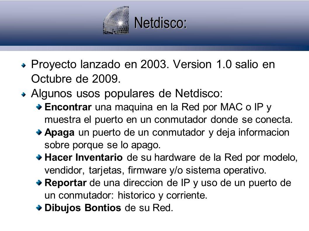 Netdisco: Proyecto lanzado en 2003.Version 1.0 salio en Octubre de 2009.