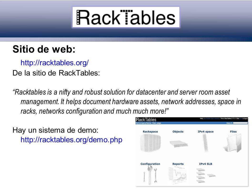 Sitio de web: http://racktables.org/ De la sitio de RackTables: Racktables is a nifty and robust solution for datacenter and server room asset management.