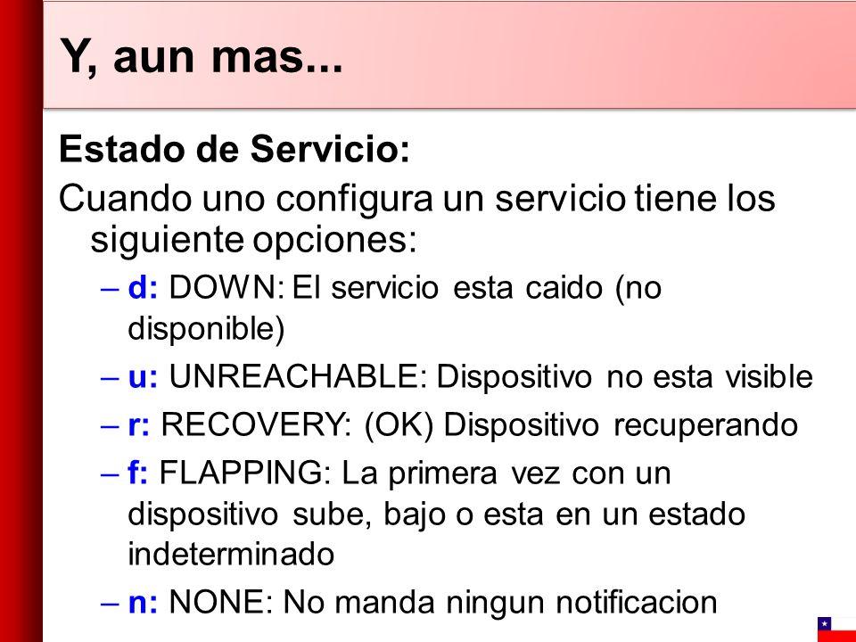 Y, aun mas... Estado de Servicio: Cuando uno configura un servicio tiene los siguiente opciones: –d: DOWN: El servicio esta caido (no disponible) –u: